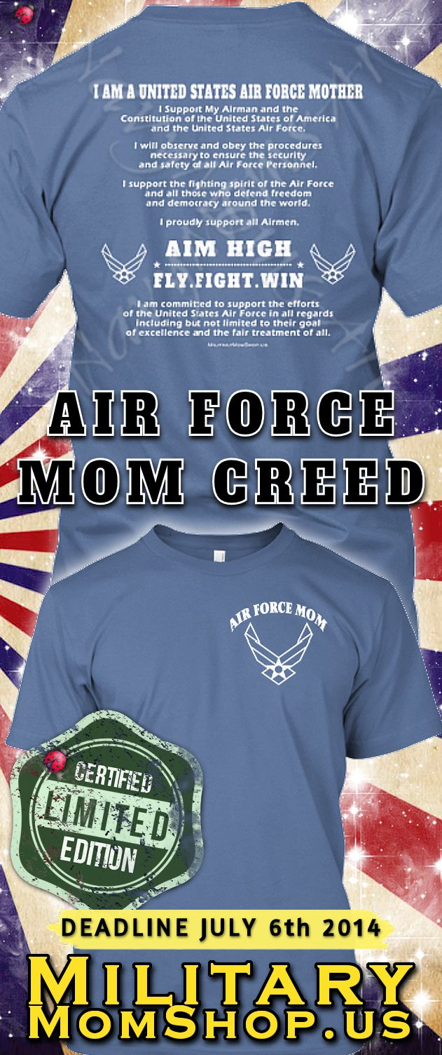 Proud to wear this shirt!! Air Force Mother's Creed Shirt! The Deadline is July 6th! #AirForce #AirForceMom #Airman LOTS OF COLORS! Get it here: http://art4mil.com/AirForceMothersCreedShirt