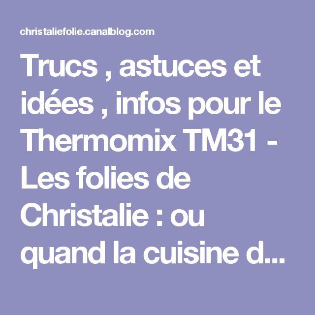 Trucs , astuces et idées , infos pour le Thermomix TM31 - Les folies de Christalie : ou quand la cuisine devient passion