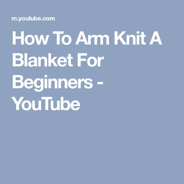 How To Arm Knit A Blanket For Beginners - YouTube