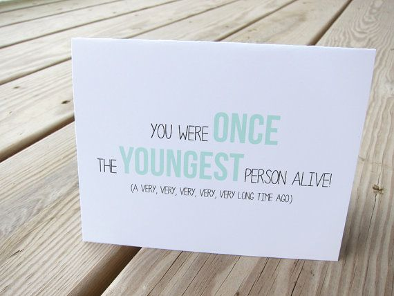 Funny Birthday Card. Birthday Humor - You were once the youngest person alive!