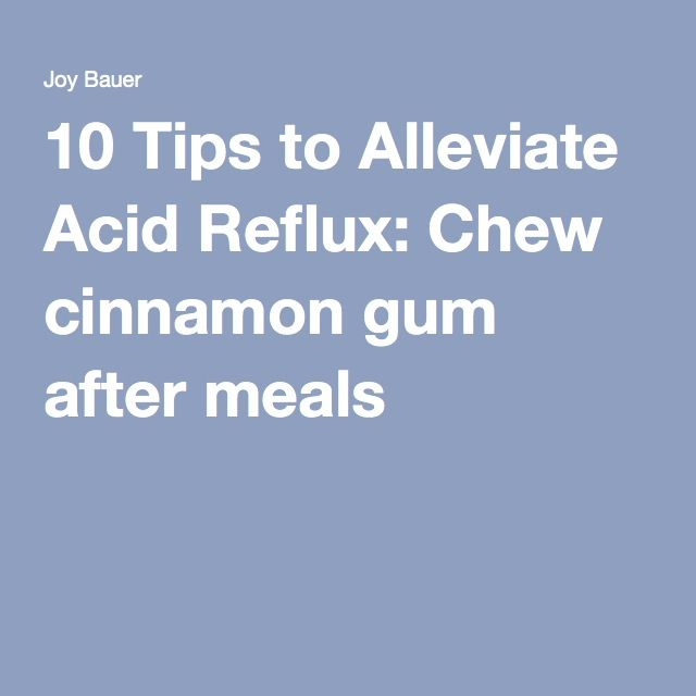 10 Tips to Alleviate Acid Reflux: Chew cinnamon gum after meals