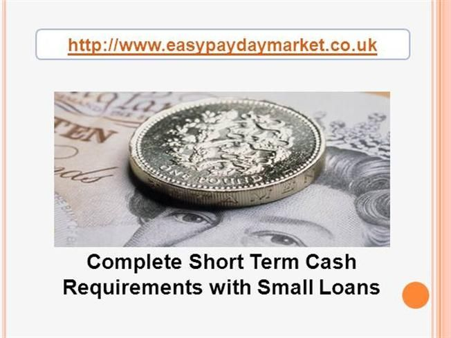Complete Short Term Cash Requirements With Small Loans Ppt Present..
