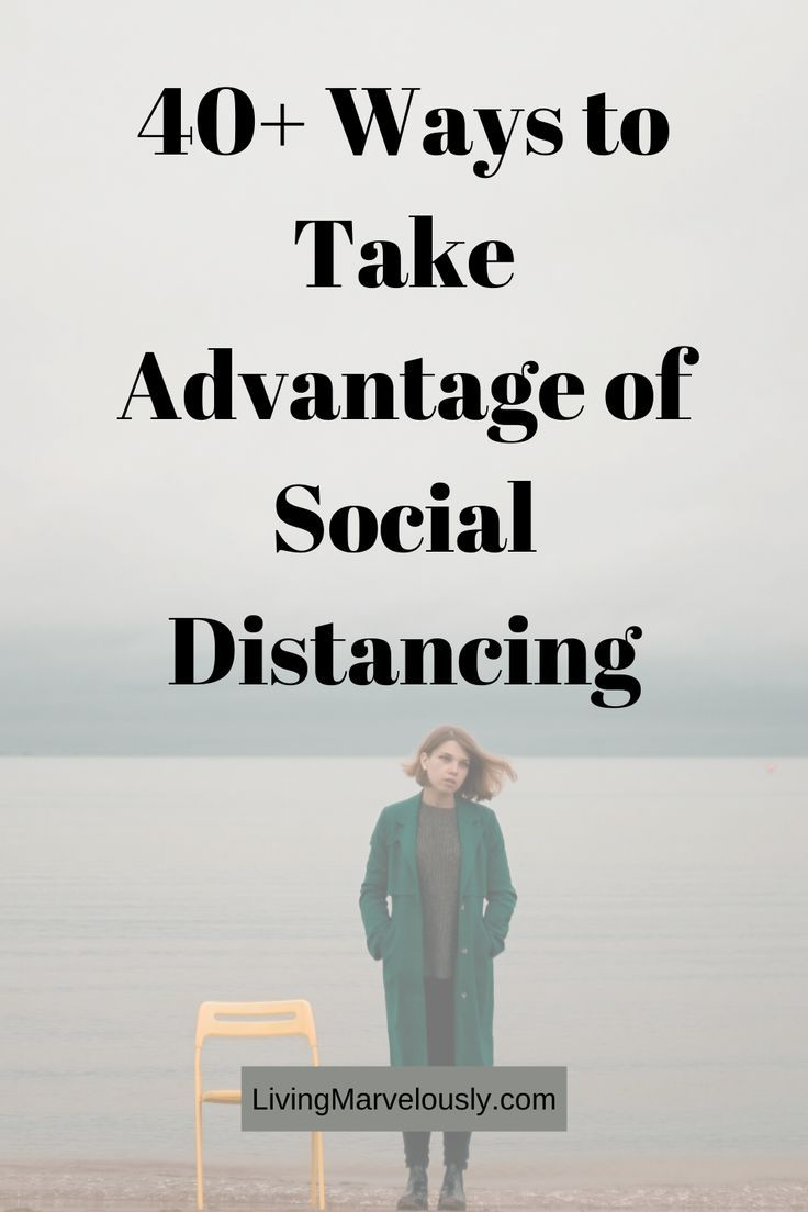 Over 40 Ways To Take Advantage Of Social Distancing Motivational Articles Positive Memes Motivation Inspiration