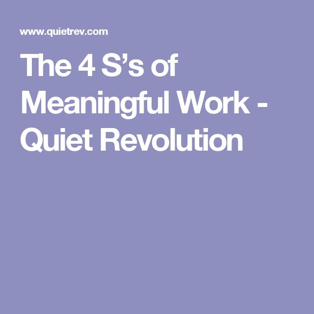 The 4 S's of Meaningful Work - Quiet Revolution