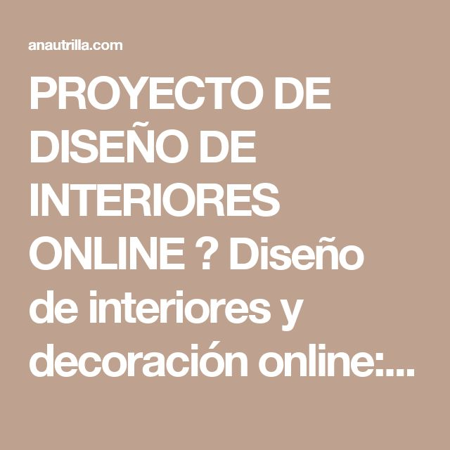 PROYECTO DE DISEÑO DE INTERIORES ONLINE ⋆ Diseño de interiores y decoración online: Ana Utrilla