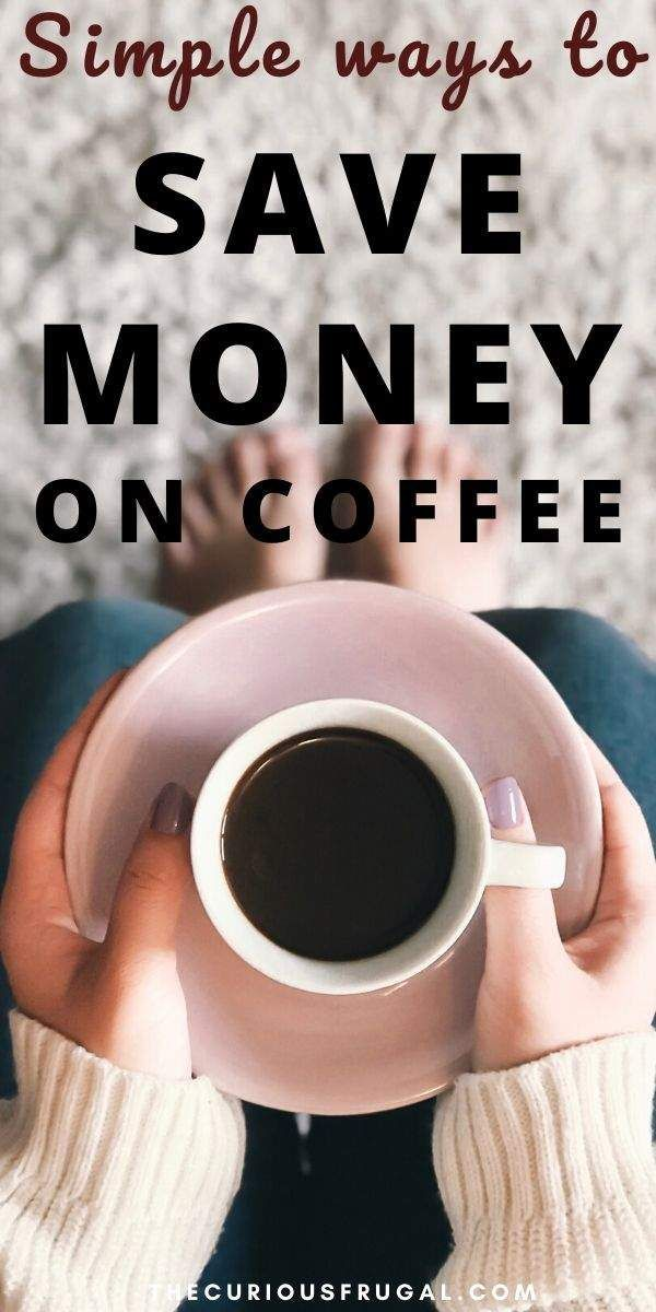 7 Simple Ways to Save Money on Coffee - The Curious Frugal in 2020 | Ways to save money, Saving money, Frugal