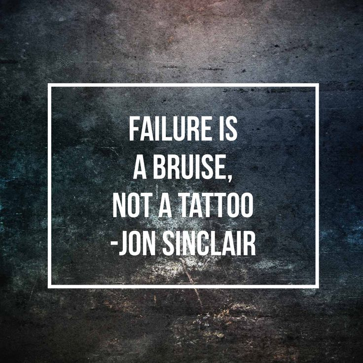 Motivation Monday: Failure is a bruise, not a tattoo -Jon Sinclair