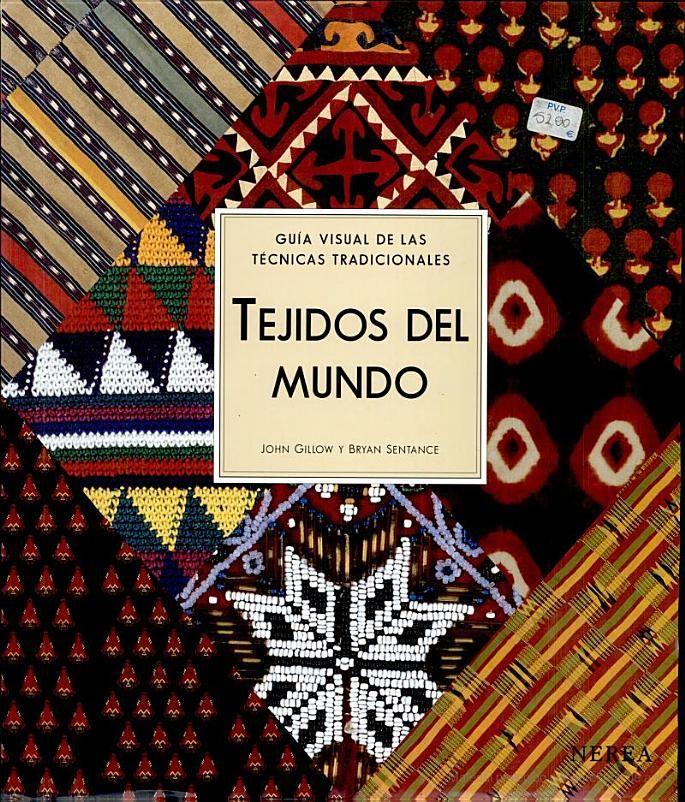Tejidos del mundo: guía visual de las técnicas tradicionales - John Gillow, Bryan Sentance - Google Libros