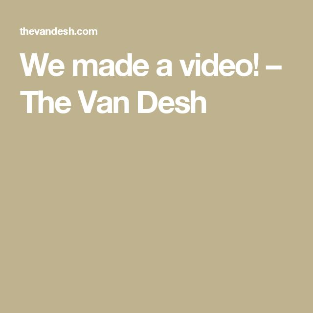 We made a video! – The Van Desh