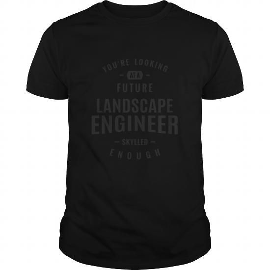 Cool Future Landscape Engineer T shirts #tee #tshirt #named tshirt #hobbie tshirts # Landscape Engineer