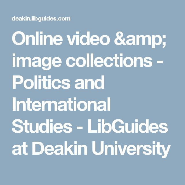 Online video & image collections - Politics and International Studies - LibGuides at Deakin University