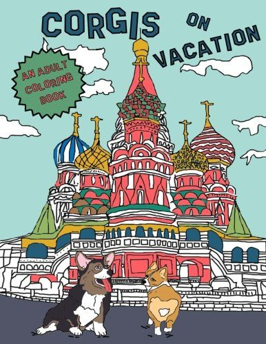 Corgis On Vacation An Adult Coloring Book By Kerri Wood