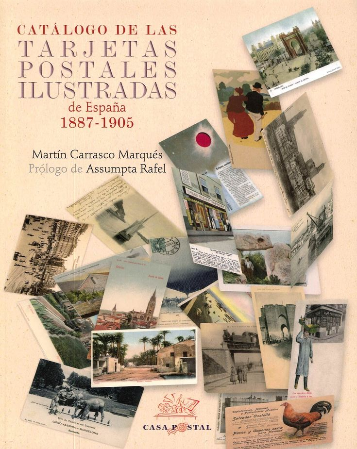 Catálogo de las Tarjetas postales Ilustradas de España 1887-1905 / Martín Carrasco Marqués ; prólogo de Assumpta Rafel Casa Postal   2018.