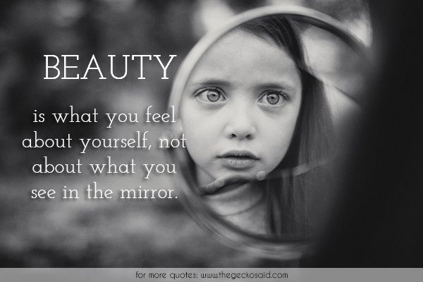 Beauty is what you feel about yourself, not about what you see in the mirror.  #beautiful #beauty #feel #mirror #quotes #see #yourself