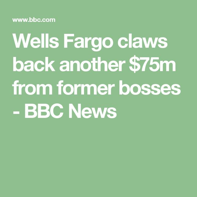 Wells Fargo claws back another $75m from former bosses - BBC News