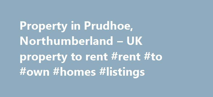 Property in Prudhoe, Northumberland – UK property to rent #rent #to #own #homes #listings http://rentals.nef2.com/property-in-prudhoe-northumberland-uk-property-to-rent-rent-to-own-homes-listings/  #property for rent uk # 14 properties to rent in Prudhoe, Northumberland. You have searched for a property with any number of bedrooms . Per Month 395 p.c.m. Fees Apply | Whiteburn, Prudhoe | 1 Bedroom Situated in a popular area of Prudhoe, this property is a first floor flat which has is well…