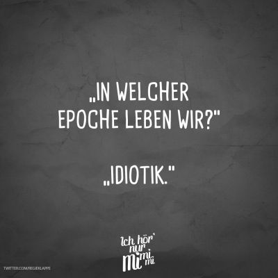 "Visual Statements® ""In welcher Epoche leben wir?"" ""Idiotik."" Sprüche /… – VISUAL STATEMENTS"