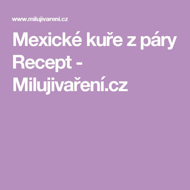 Mexické kuře z páry Recept - Milujivaření.cz