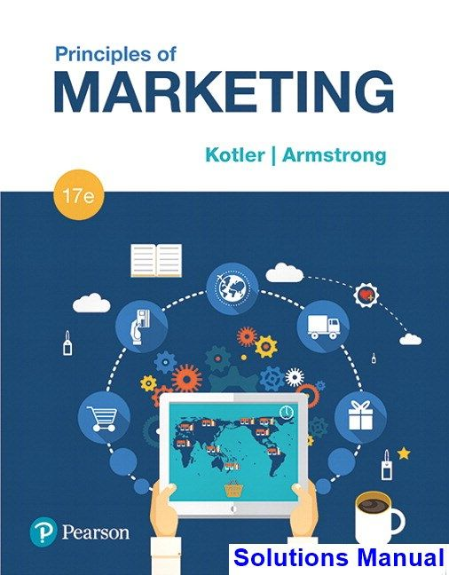Solutions Manual for Principles of Marketing 17th Edition by