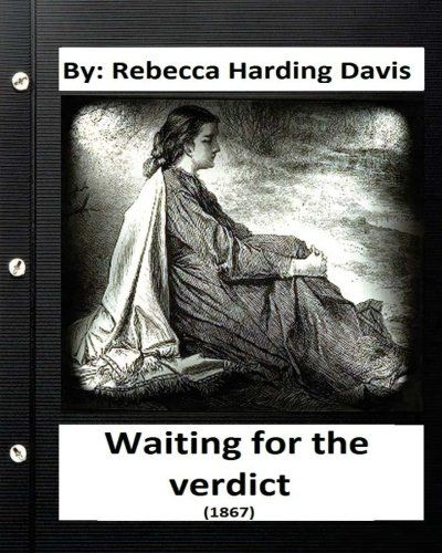 Waiting for the Verdict (1867) Rebecca Harding Davis (Classics):   Rebecca Blaine Harding Davis (June 24, 1831 – September 29, 1910; born Rebecca Blaine Harding) was an American author and journalist. She is deemed a pioneer of literary realism in American literature. She graduated valedictorian from Washington Female Seminary in Pennsylvania. Her most important literary work is the novella Life in the Iron Mills, published in the April 1861 edition of the Atlantic Monthly which quickl...