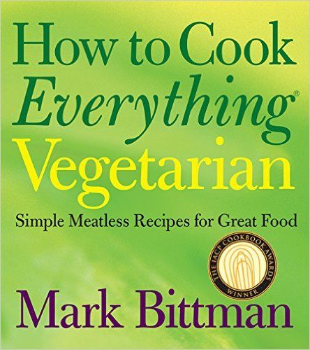 How to Cook Everything Vegetarian Simple Meatless Recipes for Great Food | Vegetarian Cookbooks Inspired by Your Garden