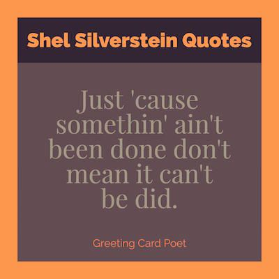Great quotes from the author of The Giving Tree, Shel Silverstein.