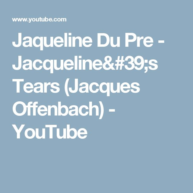 Jaqueline Du Pre - Jacqueline's Tears (Jacques Offenbach) - YouTube