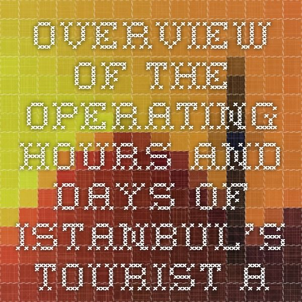 Overview of the Operating Hours and Days of Istanbul's Tourist Attractions