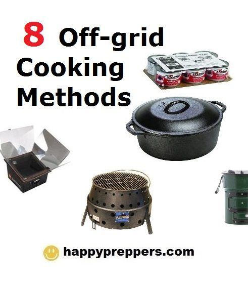 8+ Off Grid Cooking Methods! Make sure your emergency preparedness plan includes more than one way to cook. http://www.happypreppers.com/Cooking-methods.html