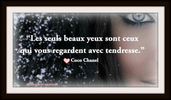 Les seuls beaux yeux sont ceux qui vous regardent avec tendresse - Coco Chanel