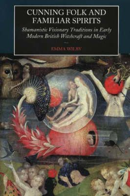 Cunning Folk and Familiar Spirits: Shamanistic Visionary Traditions in Early Modern British Witchcraft and Magic (Paperback)