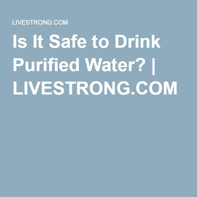 Is It Safe to Drink Purified Water? | LIVESTRONG.COM