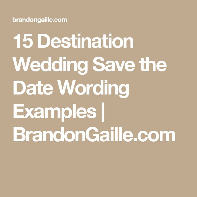 15 Destination Wedding Save the Date Wording Examples | BrandonGaille.com