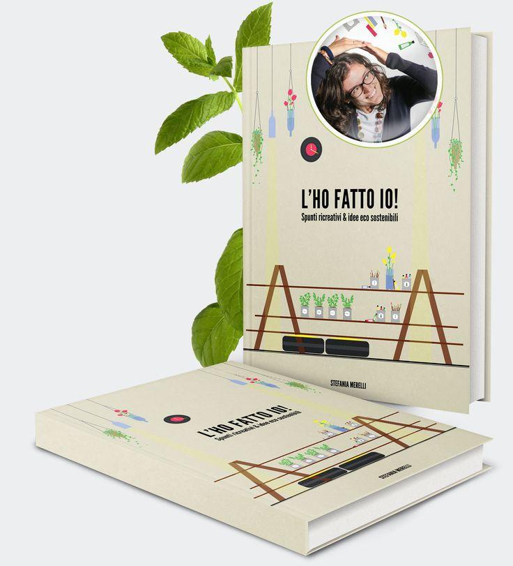 L'HO FATTO IO _ spunti ricreativi & idee eco sostenibili_ Il primo eBook gratuito italiano sul riuso creativo, scritto da Stefania Merelli.