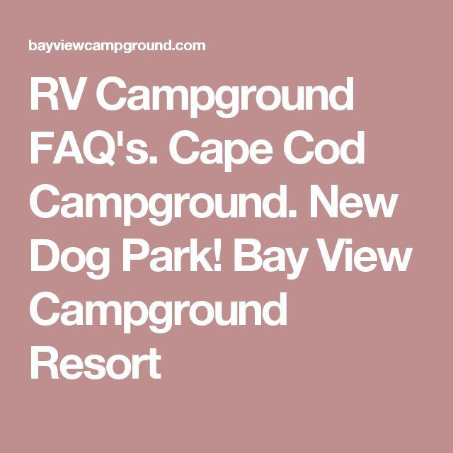 RV Campground FAQ's. Cape Cod Campground. New Dog Park! Bay View Campground Resort