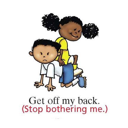 Get off my back.