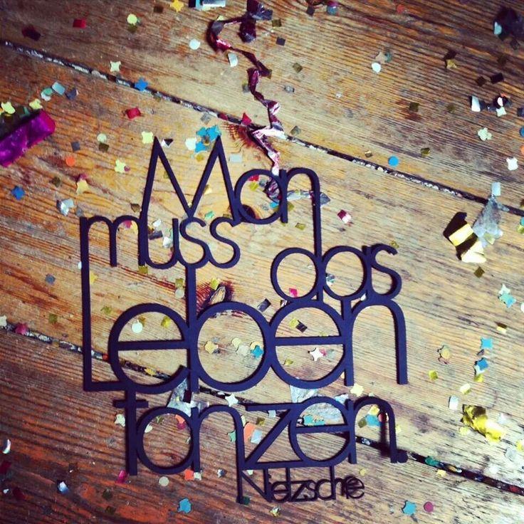Man muss das Leben tanzen. Nietzsche.