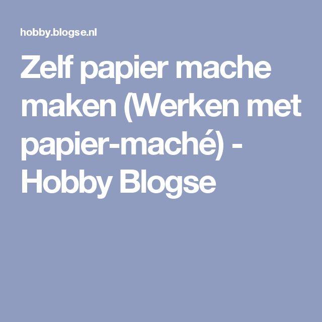 Zelf papier mache maken (Werken met papier-maché) - Hobby Blogse