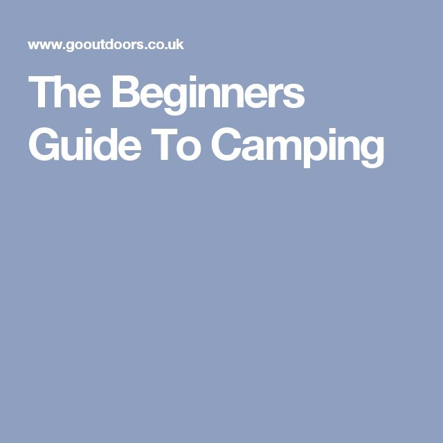 The Beginners Guide To Camping