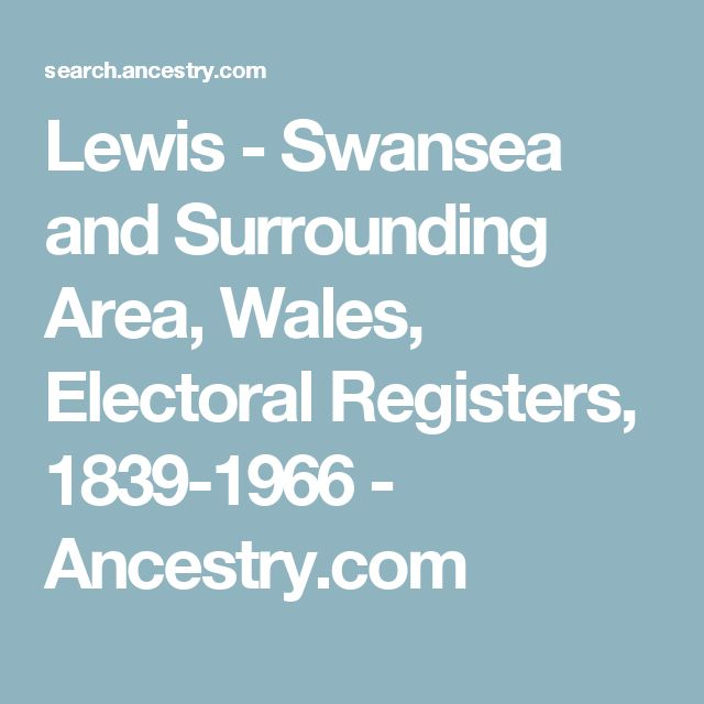 Lewis - Swansea and Surrounding Area, Wales, Electoral Registers, 1839-1966 - Ancestry.com