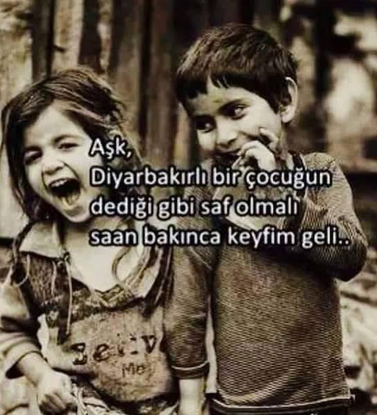 Aşk, Diyarbakırlı bir çocuğun dediği gibi saf olmalı; saan bakınca keyfim geli...