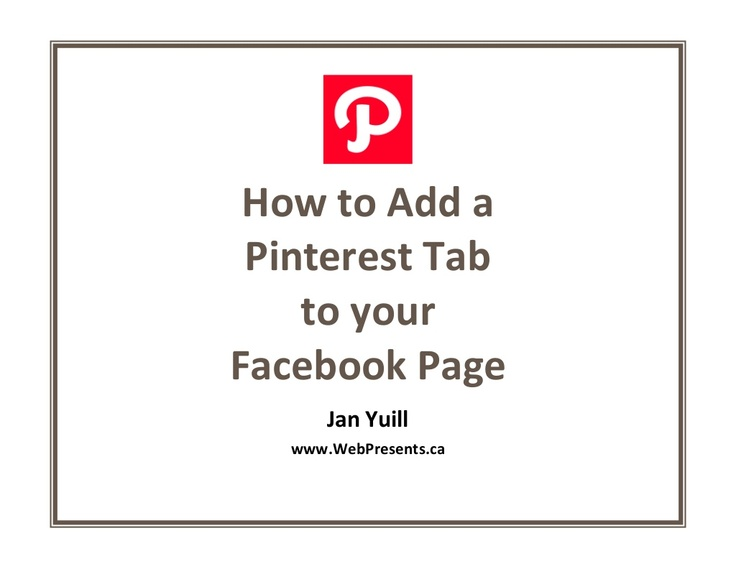 how-to-add-a-pinterest-tab-to-your-facebook-page by Jan Yuill via Slideshare