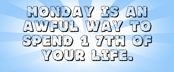 Monday is an awful way to spend 1/7th of your life.... - shared via pinterestpicture.com