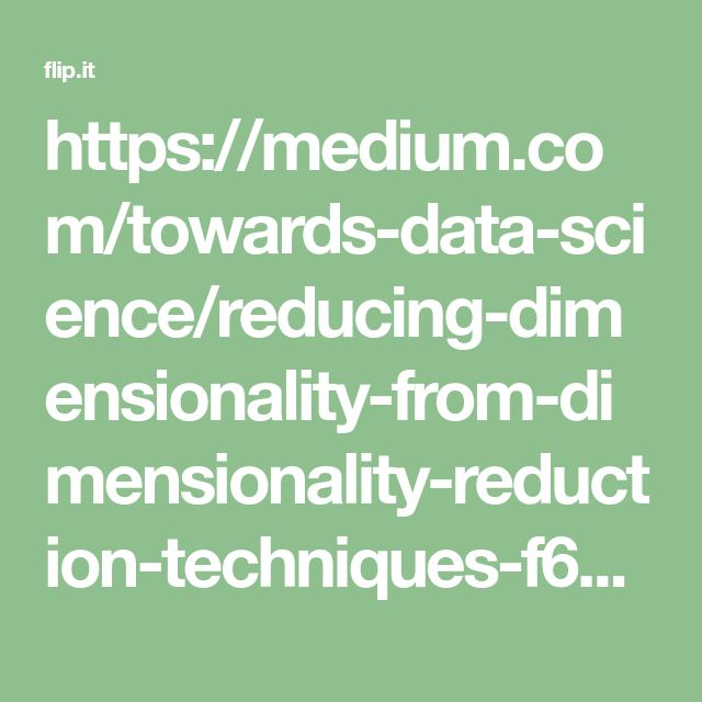 https://medium.com/towards-data-science/reducing-dimensionality-from-dimensionality-reduction-techniques-f658aec24dfe