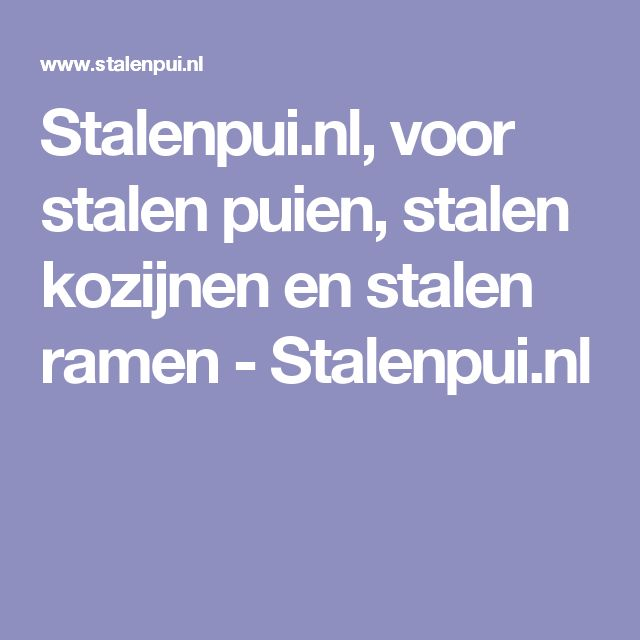 Stalenpui.nl, voor stalen puien, stalen kozijnen en stalen ramen - Stalenpui.nl