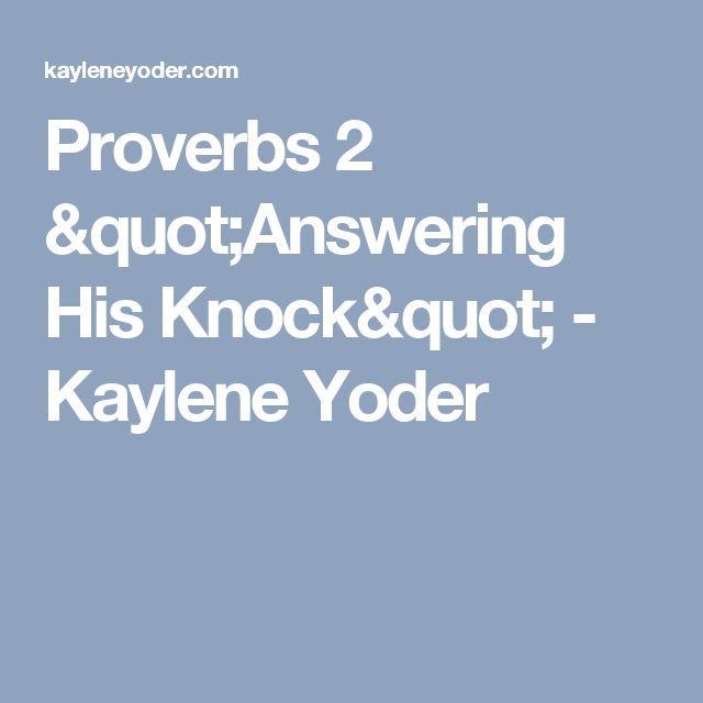 "Proverbs 2 ""Answering His Knock"" - Kaylene Yoder"