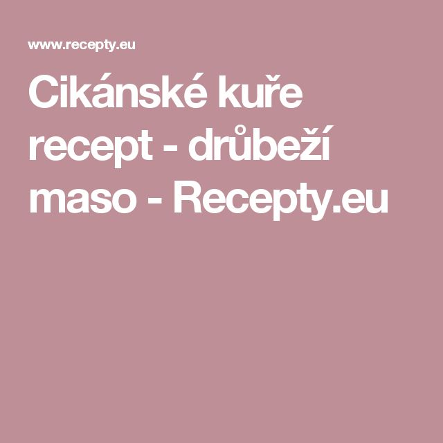 Cikánské kuře recept - drůbeží maso - Recepty.eu