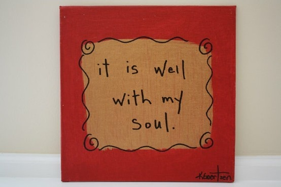 It Is Well With My Soul Picture Quotes: 17 Best Images About It Is Well With My Soul On Pinterest
