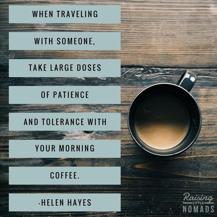 This is the game plan for my 9 day trip with my 3 yr old next week!  When traveling with [your child/children], take large doses of patience and tolerance with your morning coffee (or tea!) -Helen Hayes, edits mine  #mommydaughtertrip  #morning  #morningcoffee☕️ #tea