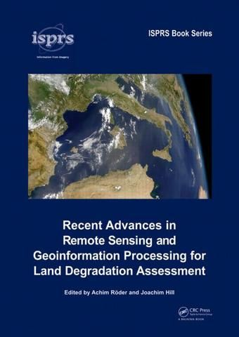 Recent Advances in Remote Sensing and Geoinformation Processing for Land Degradation Assessment; Achim Roeder Joachim Hill; Hardback